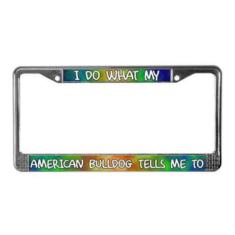 Do what American Bulldog License Plate Frame