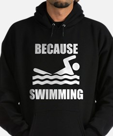 Because Swimming Hoodie