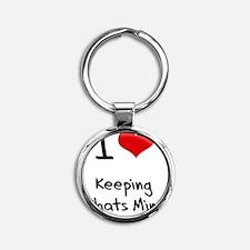I Love Keeping Whats Mine Round Keychain