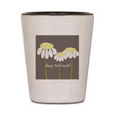 happy retirement daisies Shot Glass