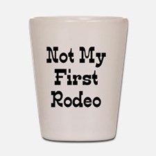 Not My First Rodeo Shot Glass