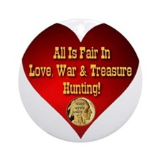 All Is Fair In Love, War  Treasure  Round Ornament