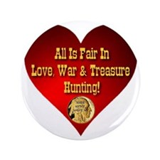"All Is Fair In Love, War  Treasure Hun 3.5"" Button"