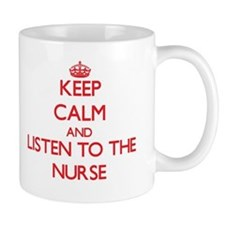 Keep Calm and Listen to the Nurse Mugs