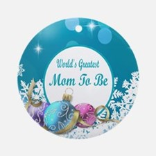 Worlds Greatest Mom to Be Round Ornament