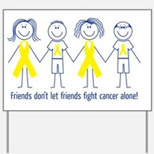 Friends don't let friends fight cancer a Yard Sign