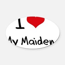 I Love My Maiden Oval Car Magnet