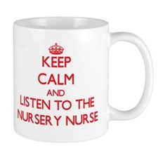 Keep Calm and Listen to the Nursery Nurse Mugs