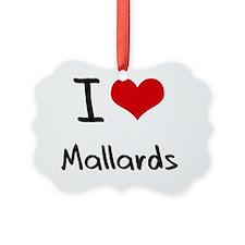 I Love Mallards Ornament