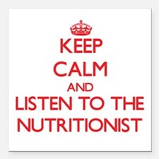 Keep Calm and Listen to the Nutritionist Square Ca