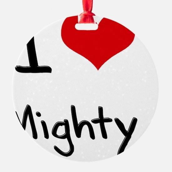 I Love Mighty Ornament