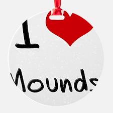 I Love Mounds Ornament