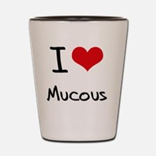 I Love Mucous Shot Glass