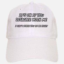 ok-to-disagree-with-me-cant-force-you-to-be-ri Baseball Baseball Cap