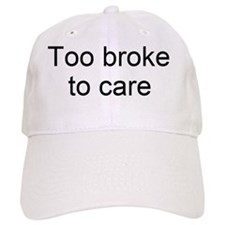 Too broke to care Baseball Cap