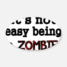 Its not easy being a ZOMBIE-black Oval Car Magnet