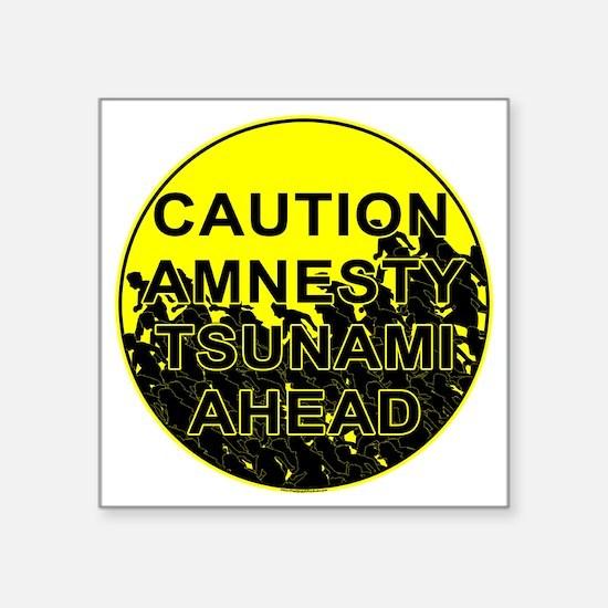 "Caution Amnesty Tsunami Ahe Square Sticker 3"" x 3"""