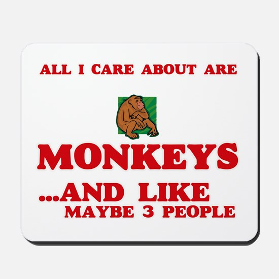 All I care about are Monkeys Mousepad