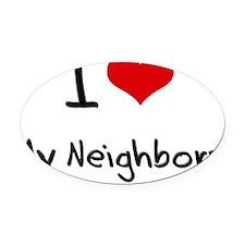 I Love My Neighbors Oval Car Magnet