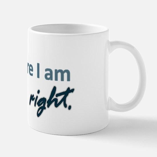 I think therefore I am... right Mug