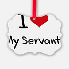 I Love My Servant Ornament