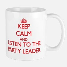 Keep Calm and Listen to the Party Leader Mugs