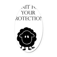 I knit for your protection Black S Oval Car Magnet