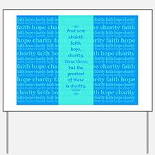 Faith Hope Charity Yard Sign