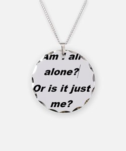Am I all alone?  Or is it ju Necklace