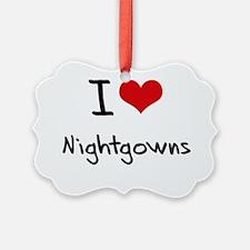 I Love Nightgowns Ornament