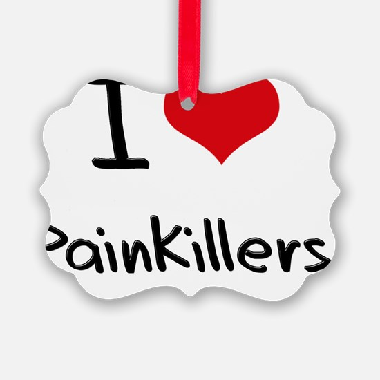 I Love Painkillers Ornament