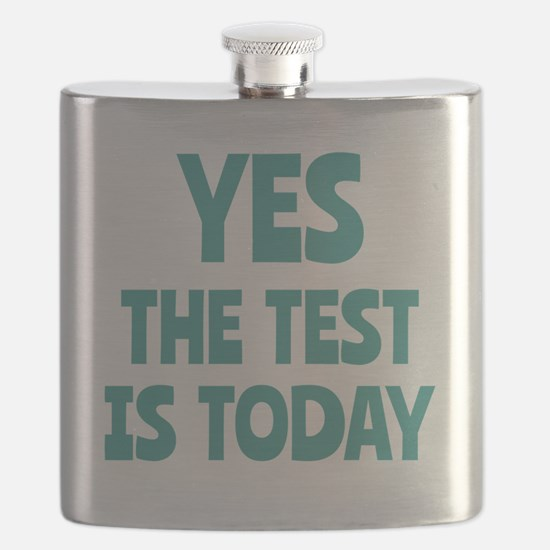 Yes, The Test is Today - For Teachers Flask