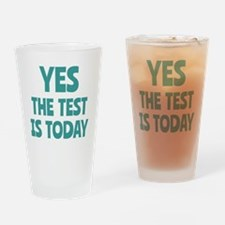 Yes, The Test is Today - For Teache Drinking Glass