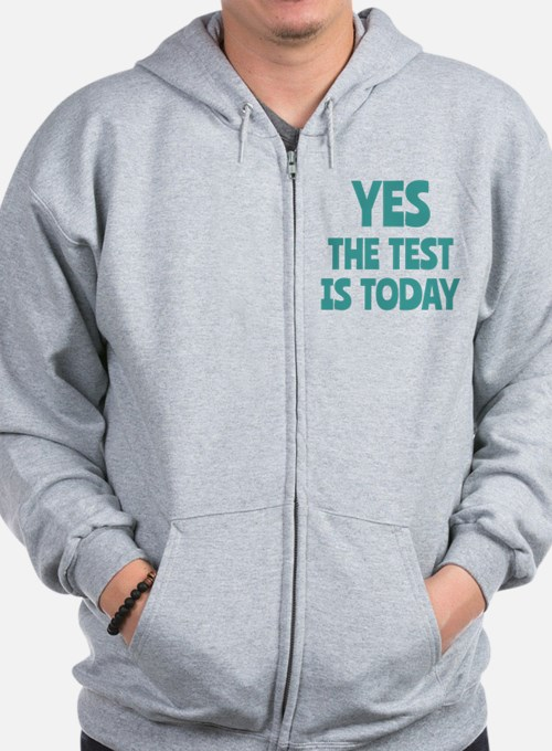 Yes, The Test is Today - For Teachers Zip Hoodie