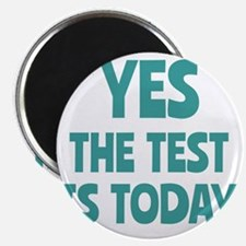 Yes, The Test is Today - For Teachers Magnet
