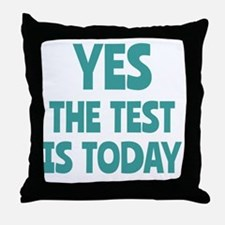 Yes, The Test is Today - For Teachers Throw Pillow