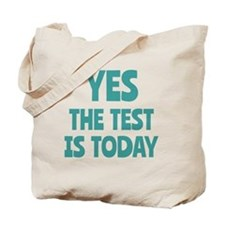 Yes, The Test is Today - For Teachers Tote Bag