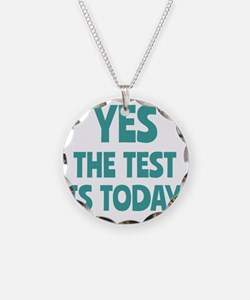 Yes, The Test is Today - For Necklace