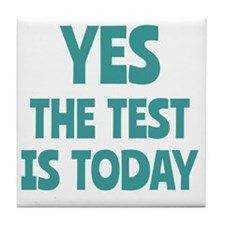Yes, The Test is Today - For Teachers Tile Coaster