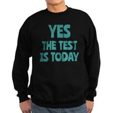 Yes, The Test is Today - For Tea Sweatshirt