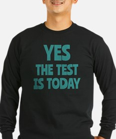 Yes, The Test is Today -  T