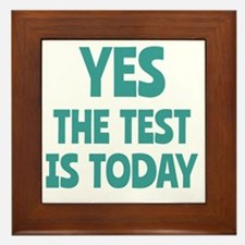 Yes, The Test is Today - For Teachers Framed Tile