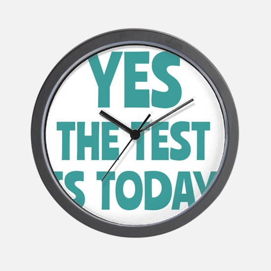 Yes, The Test is Today - For Teachers Wall Clock