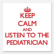 Keep Calm and Listen to the Pediatrician Square Ca