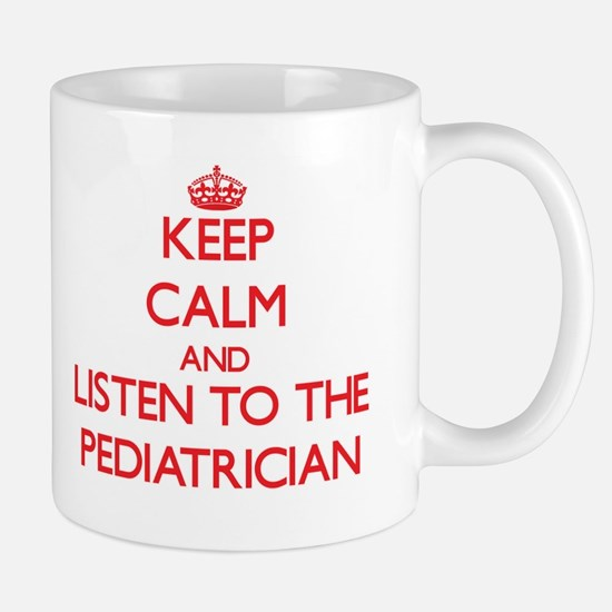 Keep Calm and Listen to the Pediatrician Mugs