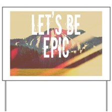 lets be Epic Yard Sign