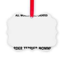 Border Terrier Mommies Ornament
