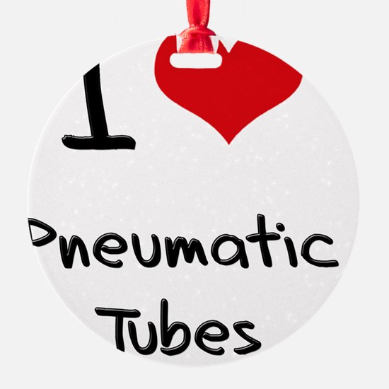 I Love Pneumatic Tubes Ornament