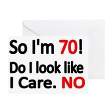 So Im 70 ! Do I look like I care Greeting Card