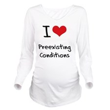 I Love Preexisting C Long Sleeve Maternity T-Shirt